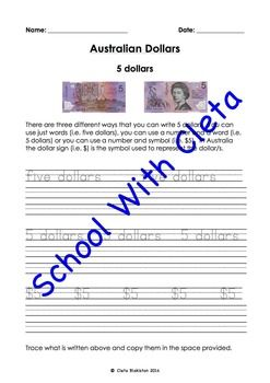 These pages are designed for young kids to trace and copy the different ways in which you can write the value of different Australian dollar notes.e.g. five dollars, 5 dollars and $5.This set of worksheets are in a smaller font and are designed for kiddies who are old enough to be able to write that size number and letters.