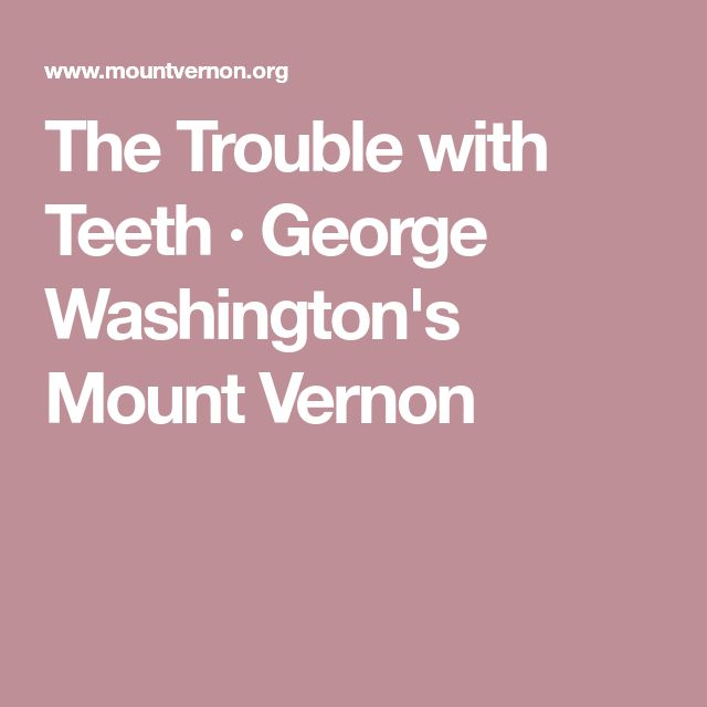 The Trouble with Teeth · George Washington's Mount Vernon