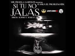 Mr Frank & Gabyson - Si Tu No Jalas ft. Juanka El Problematik