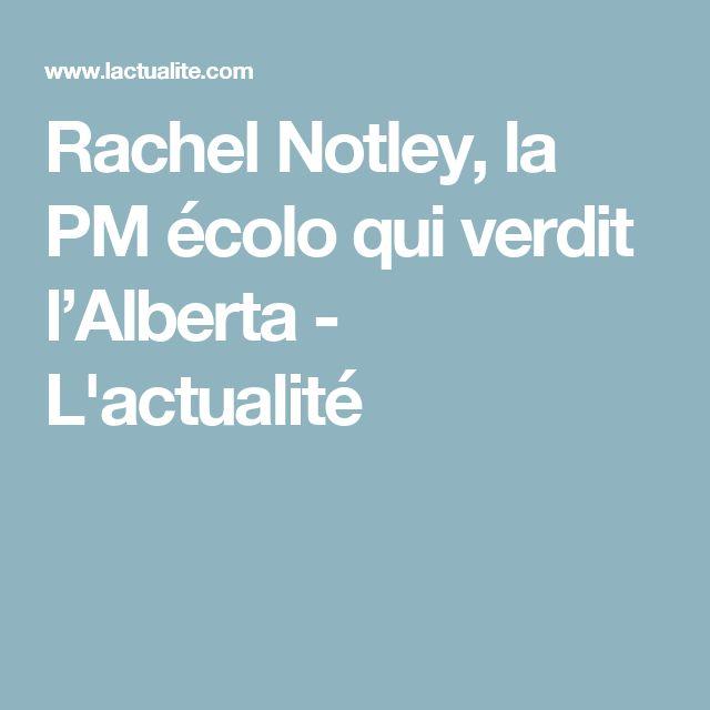 Rachel Notley, la PM écolo qui verdit l'Alberta - L'actualité