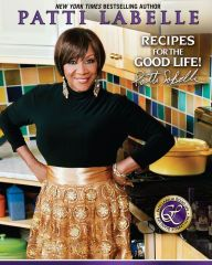 "Patti Labelle's ""Recipes for the Good Life"""