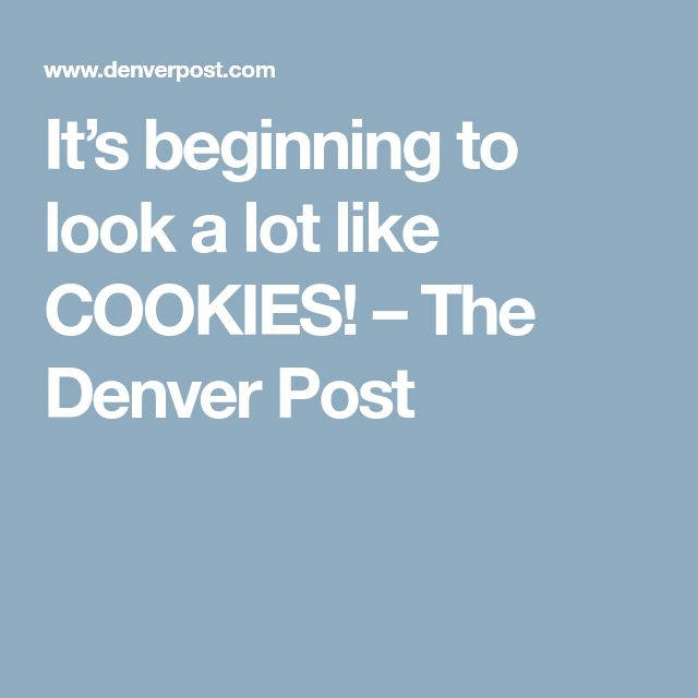 It's beginning to look a lot like COOKIES! – The Denver Post