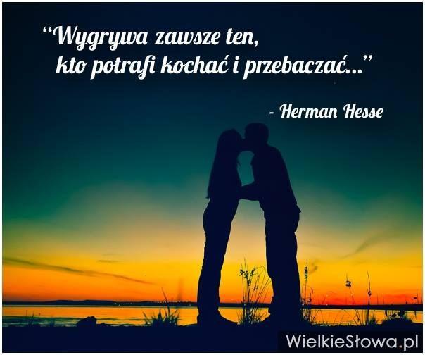 Wygrywa zawsze ten, kto potrafi kochać i przebaczać - Herman Hesse