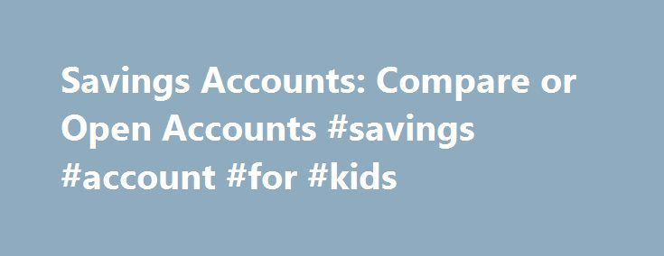 Savings Accounts: Compare or Open Accounts #savings #account #for #kids http://savings.remmont.com/savings-accounts-compare-or-open-accounts-savings-account-for-kids/  Open a Savings Account With the Build My Savings account from BBVA Compass, you can...