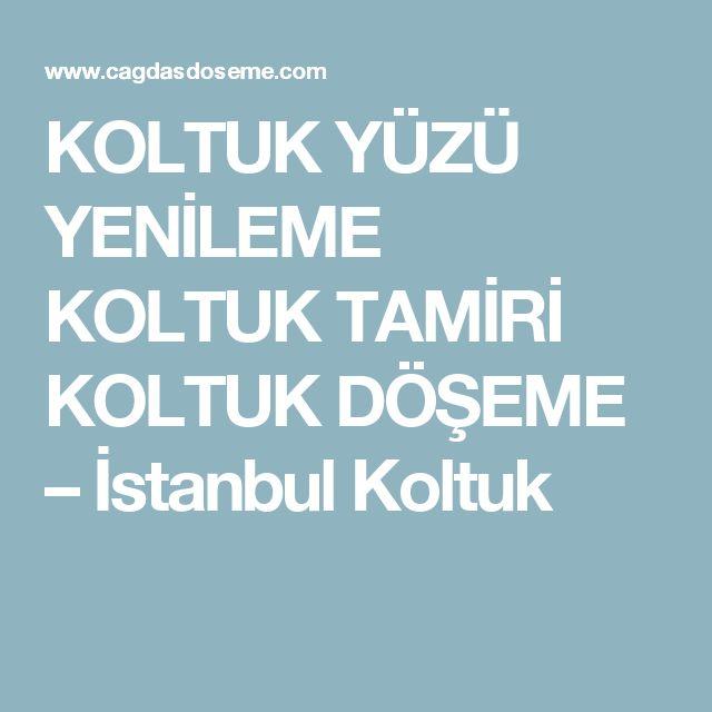 KOLTUK YÜZÜ YENİLEME  KOLTUK TAMİRİ KOLTUK DÖŞEME – İstanbul Koltuk