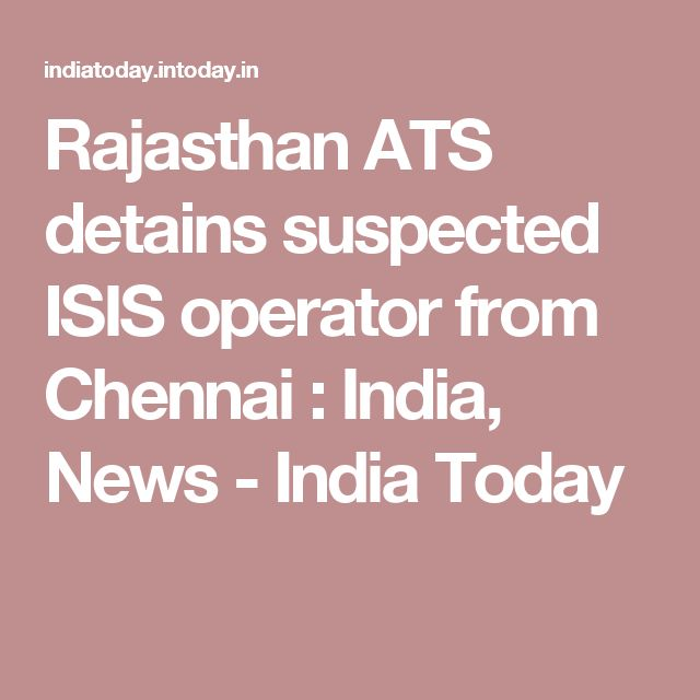 Rajasthan ATS detains suspected ISIS operator from Chennai : India, News - India Today