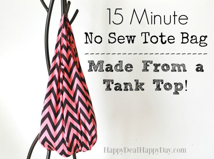 15 Minute No Sew Tote Bag - Made From a Tank Top! Stop making tote bags using t-shirts - get a tank top - it's even easier!!! happydealhappyday.com
