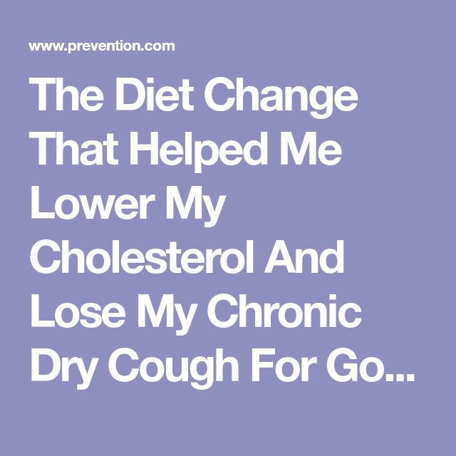 The Diet Change That Helped Me Lower My Cholesterol And Lose My Chronic Dry Cough For Good | Prevention