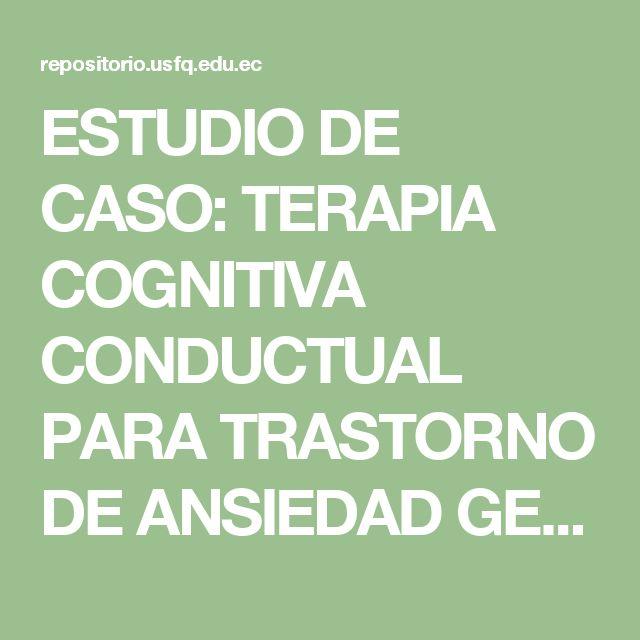 ESTUDIO DE CASO: TERAPIA COGNITIVA CONDUCTUAL PARA  TRASTORNO DE ANSIEDAD GENERALIZADA, EPISODIO DEPRESIVO  MAYOR Y TRASTORNO DE PERSONALIDAD ESQUIZOIDE
