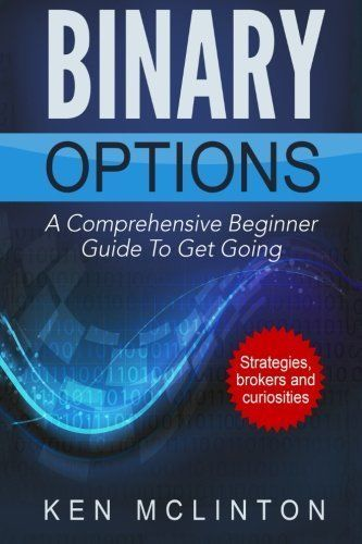 75 best binary options strategy images on pinterest trading binary options a comprehensive beginner guide to get going by mr ken mclinton fandeluxe