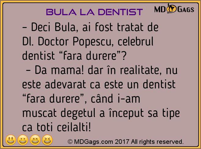 """– Deci Bula, ai fost tratat de Dl. Doctor Popescu, celebrul dentist """"fara durere""""?  – Da mama! dar în realitate, nu este adevarat ca este un dentist """"fara durere"""", când i-am muscat degetul a început sa tipe ca toti ceilalti!..     #Bancuri cu Bulă"""