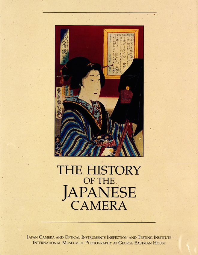 """""""The History of the Japanese Camera"""", Charles Schwarz (Japan Camera and Optical Instruments Inspection and Testing Institute, Tokyo and the International Museum of Photography at George Eastman House, 1991)"""