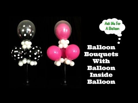 Balloon Bouquets With Balloon Inside Balloon – Table Centerpiece Decoration – YouTube