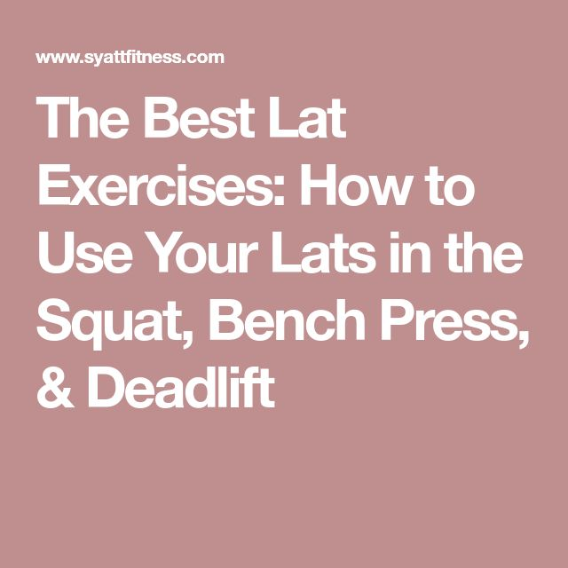 The Best Lat Exercises: How to Use Your Lats in the Squat, Bench Press, & Deadlift