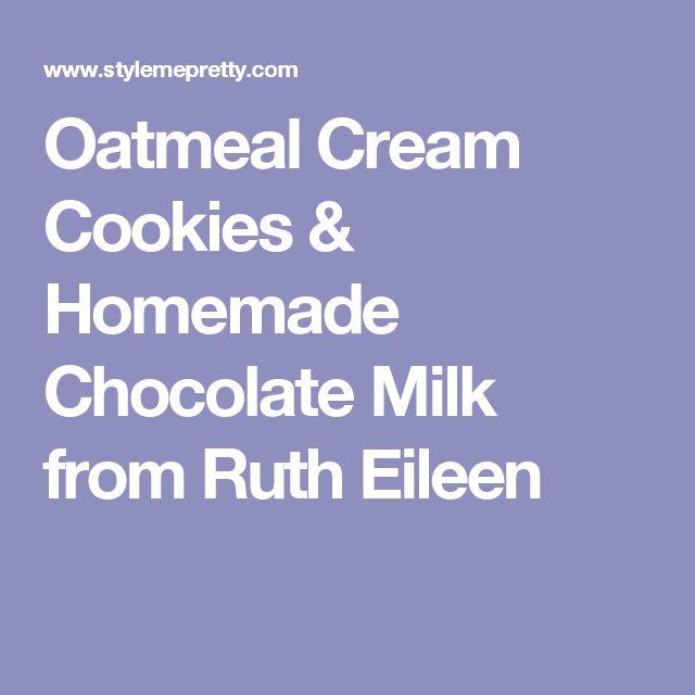 Oatmeal Cream Cookies & Homemade Chocolate Milk from Ruth Eileen