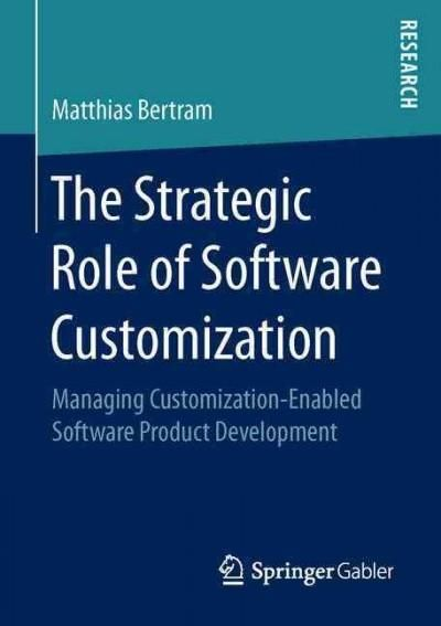 The Strategic Role of Software Customization: Managing Customization-enabled Software Product Development