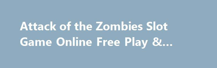 Attack of the Zombies Slot Game Online Free Play & Review http://imoneyslots.com/play-attack-of-the-zombies-online-video-game-no-download.html  Survive in the dreadful battle of Attack of the Zombies slot by Genesis Gaming and get fabulous Bonus Free Spins with Extra Wilds symbols in additional games