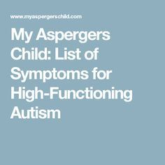 My Aspergers Child: List of Symptoms for High-Functioning Autism