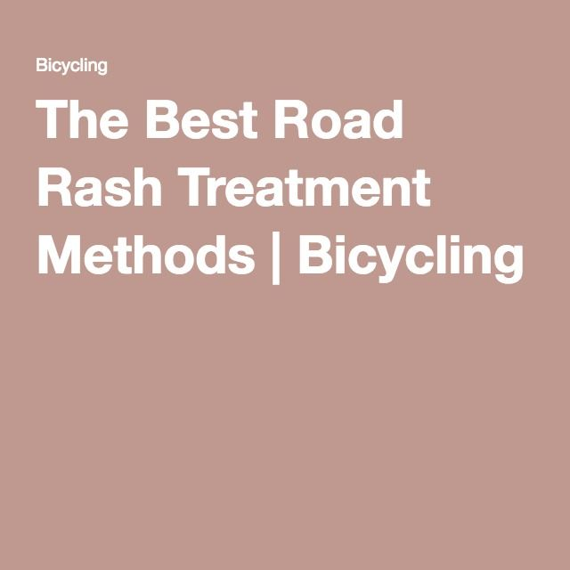 The Best Road Rash Treatment Methods | Bicycling