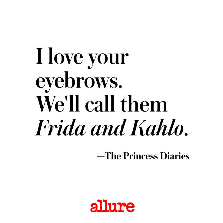 """""""I love your eyebrows. We'll call them Frida and Kahlo."""" - The Princess Diaries 