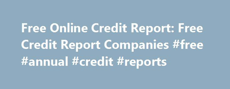Free Online Credit Report: Free Credit Report Companies #free #annual #credit #reports http://credit-loan.nef2.com/free-online-credit-report-free-credit-report-companies-free-annual-credit-reports/  #free credit report companies # Free Credit Report Companies Free Annual Credit Report Securing Your Present As Well As Your Future By Alien Joshap on February 04, 2011 The Fair and Accurate Credit Transactions Act, 2003 in the US has established a base that allows everyone and anyone to gain…