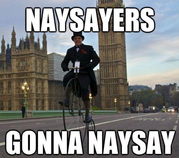 Naysayers gonna naysay.