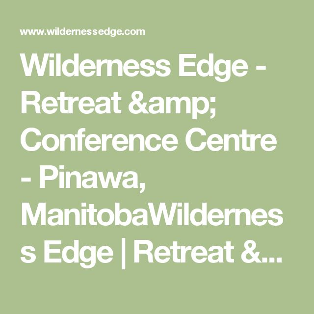 Wilderness Edge - Retreat & Conference Centre - Pinawa, ManitobaWilderness Edge | Retreat & Conference Centre – Pinawa, Manitoba
