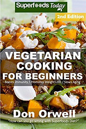 07 May 2017 : Vegetarian Cooking For Beginners: Second Edition - Over 145 Quick