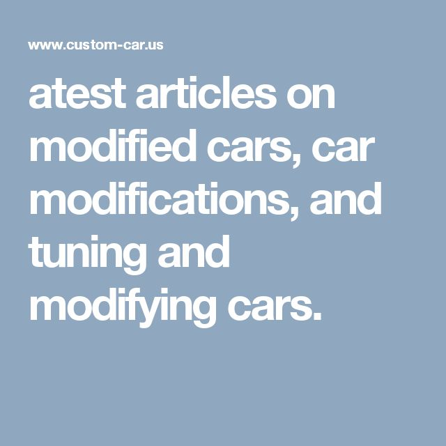 atest articles on modified cars, car modifications, and tuning and modifying cars.