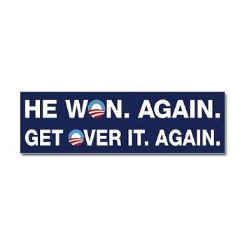 Obama won again get over it again bumper sticker