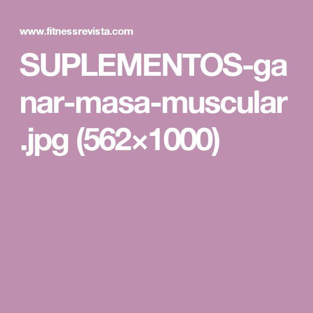 SUPLEMENTOS-ganar-masa-muscular.jpg (562×1000)