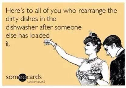 Guilty as charged. Because there really is only one way to load a dishwasher: MY way!