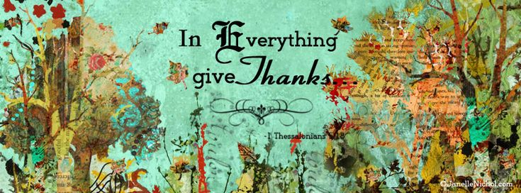 Thanksgiving inspirational quote art work by Janelle Nichol--Thanksgiving mixed media artwork by inspirational artist Janelle Nichol. Scripture 1 Thessalonians.