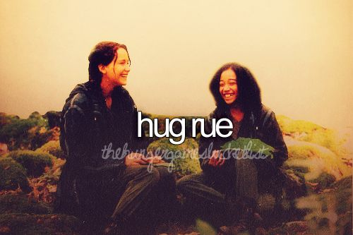 I WOULD NOT HUG HER I WOULD CARESS HER AND HOLD HER TIGHT AND NEVER LET GO. I WILL NEVER LET GO. DONT TELL ME TO LET IT GO ELSA JUST STAHP. I WILL NEVER LET RUE GO. UNLESS IM GOING TO READ. OR EAT. OR SHOWER. BUT OTHER THAN THAT NO NO NO. I WILL EVEN FANGIRL WHILE HOLDING RUE TIGHT. OKAY? OKAY.