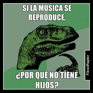 Si la Música se reproduce, por que no tiene hijos?