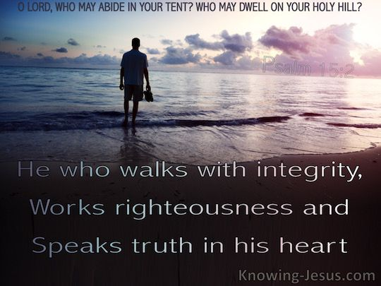 Psalm 15-2 Walk With Integrity, Righteousness and Truth