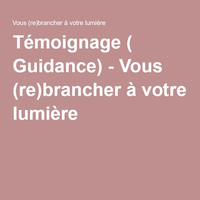 Témoignage ( Guidance) - Vous (re)brancher à votre lumière
