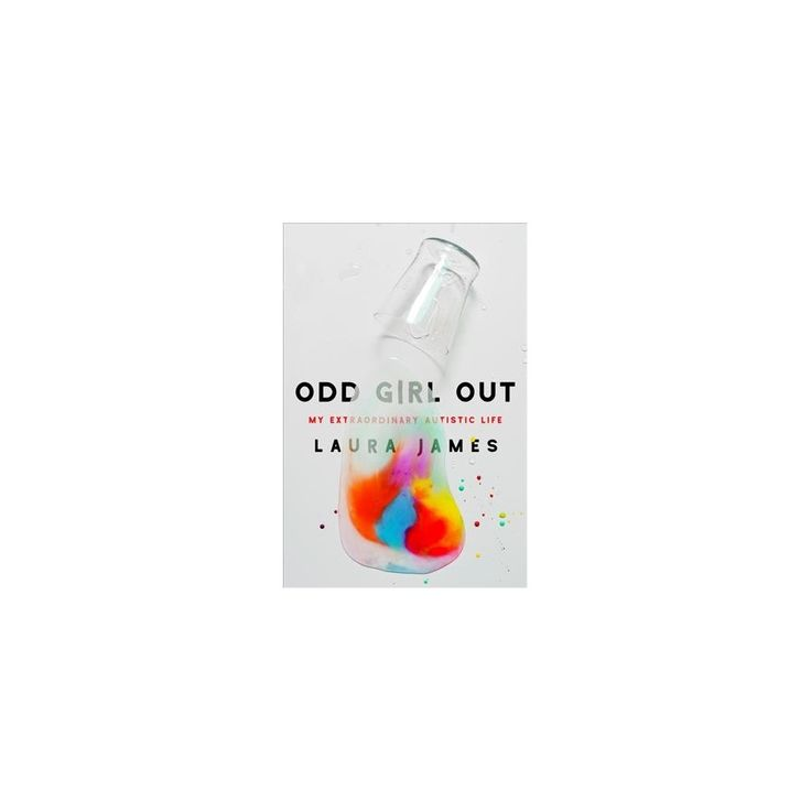 Odd Girl Out : My Extraordinary Autistic Life (Hardcover) (Laura James)
