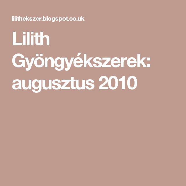 Lilith Gyöngyékszerek: augusztus 2010