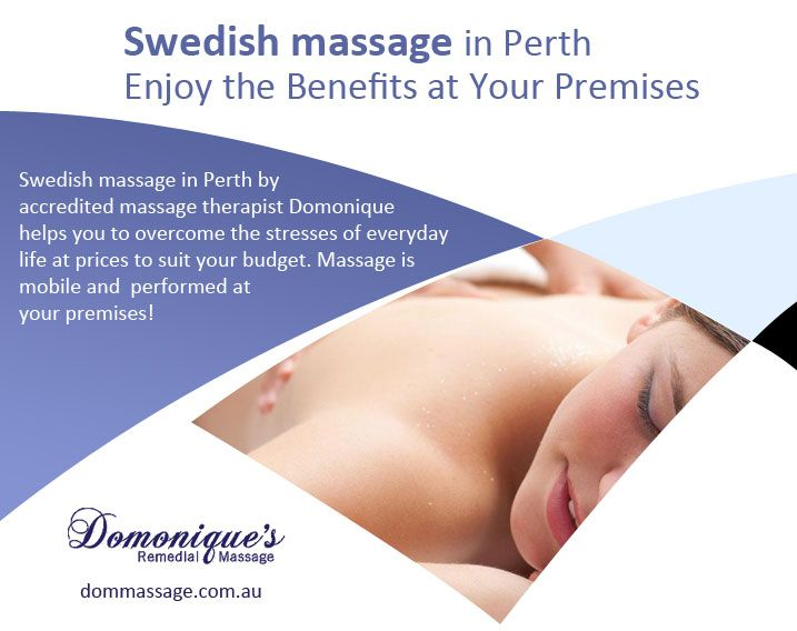Swedish massage in Perth by accredited massage therapist Domonique helps you to overcome the stresses of everyday life at prices to suit your budget. Massage is mobile and  performed at your premises!