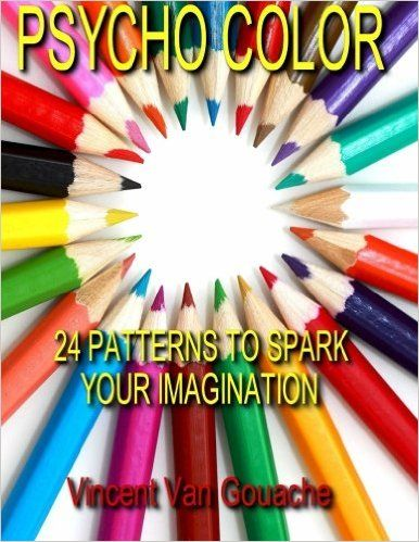 Psycho Color: 24 Patterns to Spark Your Imagination: Vincent Van Gouache: 9781522747239: Amazon.com: Books