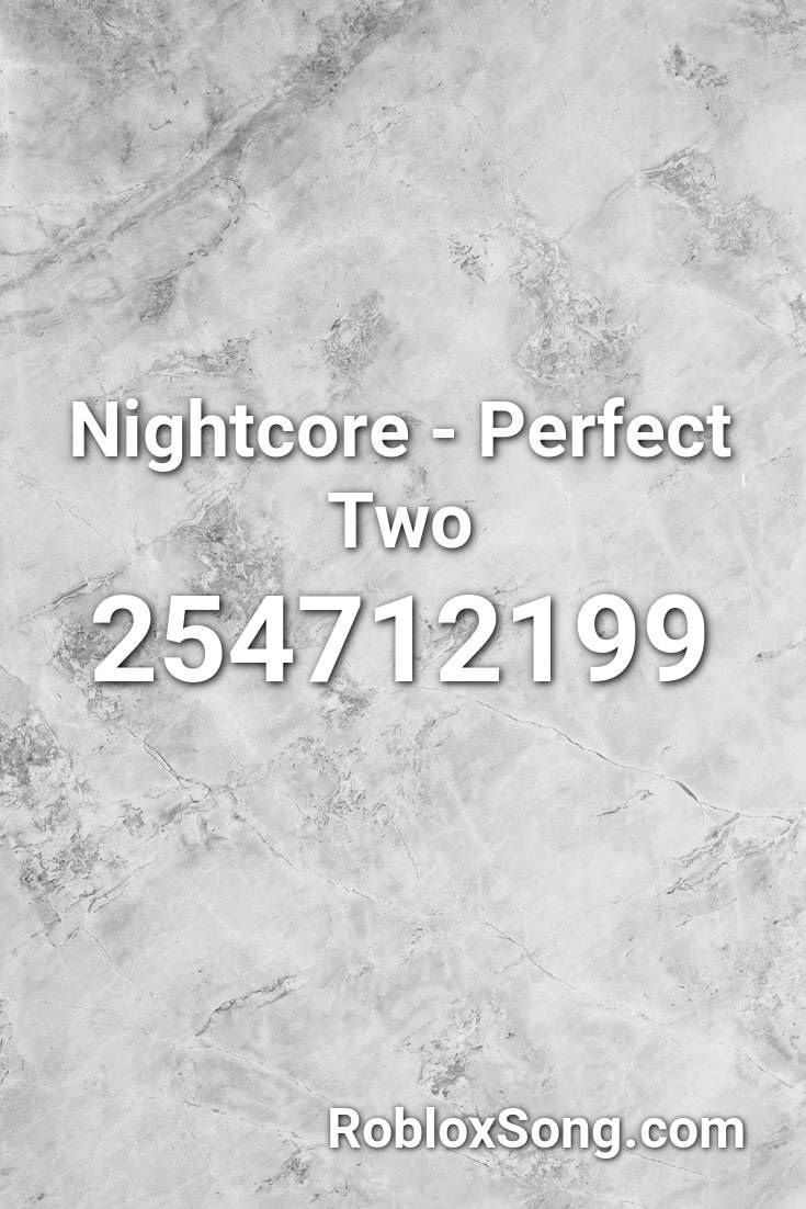 Nightcore Perfect Two Roblox Id Roblox Music Codes In 2020