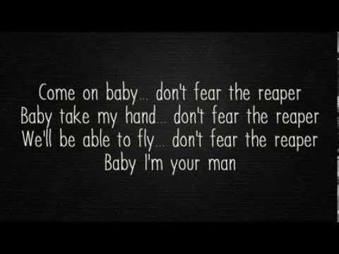 Blue Oyster Cult - (Don't Fear) The Reaper [Lyrics]. A song that describes not fearing the Reaper, which is accurate according to the Reaper's job description. He is only there to pick up a soul, not purposefully kill anyone.