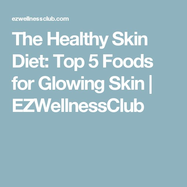 The Healthy Skin Diet: Top 5 Foods for Glowing Skin | EZWellnessClub