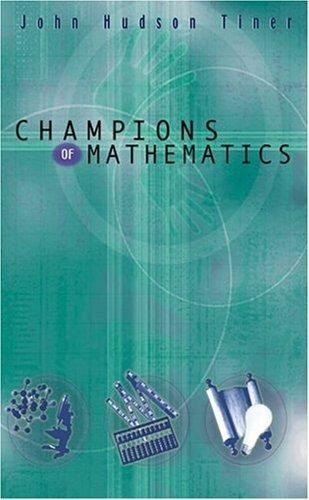 Champions of Mathematics by John Hudson Tiner, pgs. 27-31