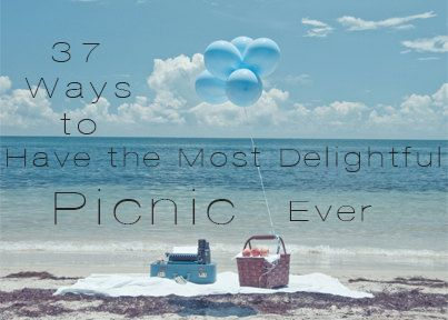37 Ways To Have The Most Delightful Picnic Ever