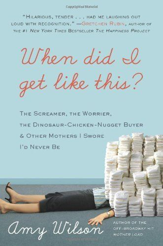 When Did I Get Like This?: The Screamer, the Worrier, the Dinosaur-Chicken-Nugget-Buyer, and Other Mothers I Swore I'd Never Be by Amy Wilson, http://www.amazon.com/dp/0061963968/ref=cm_sw_r_pi_dp_i4cCtb0QT238N