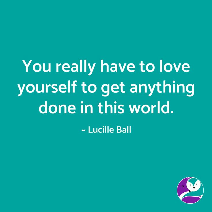 Lucille Ball is right. You have to love yourself, believe in yourself and treat yourself gently to get things done and make meaningful progress.