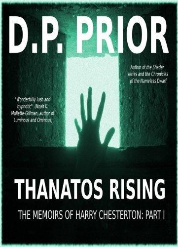 Thanatos Rising (The Memoirs of Harry Chesterton) by D.P. Prior, http://www.amazon.com/dp/B003ZDP2E8/ref=cm_sw_r_pi_dp_6Q9oqb185A6ZK