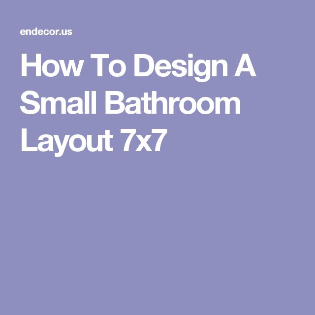 How To Design A Small Bathroom Layout 7x7 | Bathroom ...